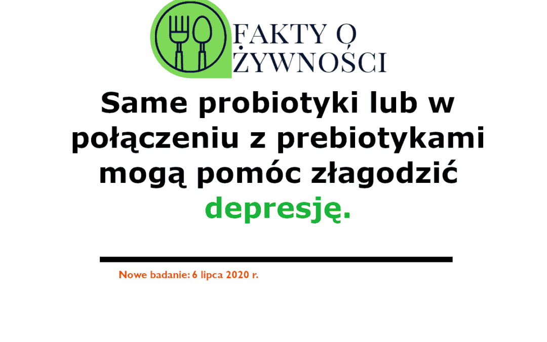 Same probiotyki lub w połączeniu z prebiotykami mogą pomóc złagodzić depresję.